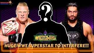 Huge WWE Superstar could interfere in BROCK LESNAR vs ROMAN REIGNS Match at WRESTLEMANIA 34!!!