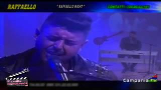 Raffaello Night  - Ce suoffre ancora (Live Campania Tv)