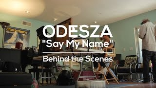 "ODESZA – Behind The Scenes – ""Say My Name"" Music Video"