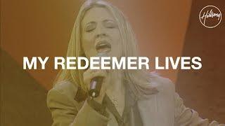 My Redeemer Lives  - Hillsong Worship width=