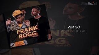 Frank & Rogg Ft. Dj Blype - Vem Só (remix)