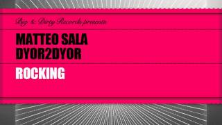 Matteo Sala & Dyor2Dyor - Rocking (Original Vocal Mix) [Big & Dirty Records]