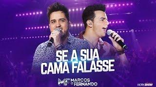 Marcos e Fernando - Se a Sua Cama Falasse ( Vídeo Oficial do DVD )