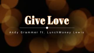 Give Love - Andy Grammer ft. LunchMoney Lewis (lyrics)