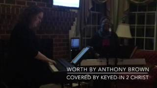 Worth by Anthony Brown, Cover by Keyed-In 2 Christ