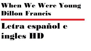 Dillon Francis - When We Were Young | Letra español e ingles HD