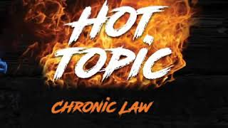 Chronic Law - Hot Topic ( August 2018 )