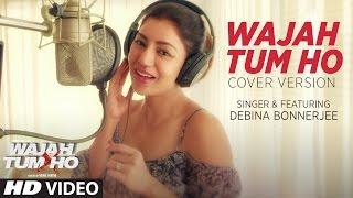 Wajah Tum Ho Song  (Video) | Cover Version |  Debina Bonnerjee | T-Series width=