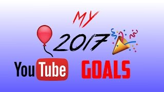 *IMPORTANT* My 2017 YouTube Goals!! (Update)