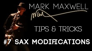 Saxophone Tips & Tricks || #7 Sax Modifications || by Mark Maxwell