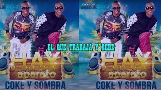 El Que Trabaja y Bebe - COKE Y SOMBRA.