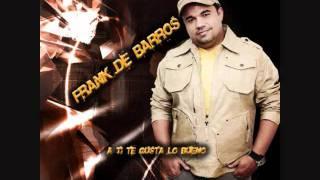 MERENGUE BOMBA 2012 NO ME PIDAS MAS CANTA FRANK DE BARROS.wmv