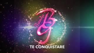 Te conquistare Banda BG Lo más nuevo 2018