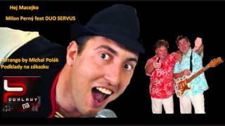Hej Macejko  - Milan Perný feat DUO SERVUS - známe slovenské ľudovky