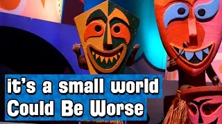 it's a small world Could Be Worse