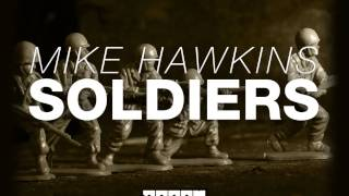 Mike Hawkins - Soldiers (Original Mix Edit) [Official]