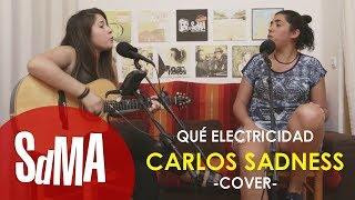 Carlos Sadness Cover - Lorena García & Marina Muñoz - Que electricidad
