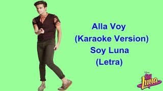 Alla Voy - (Karaoke Version) Soy Luna 2 - (Letra)