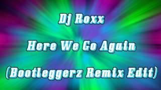 Dj Roxx - Here We Go Again (Bootleggerz Remix Edit)