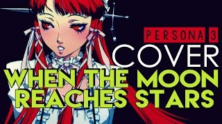 """When the Moon Reaches Out to the Stars"" - Persona 3 (Cover by Sapphire)"