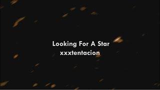 xxxtentacion - Looking For A Star ( lyrics video )