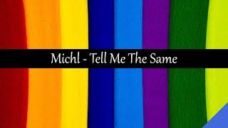 Michl - Tell Me The Same (with Lyrics)