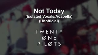 twenty one pilots - Not Today (Isolated Vocals/Acapella)