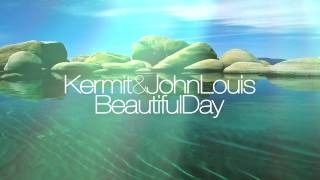 Kermit & John Louis - Beautiful Day