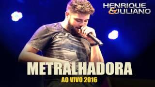 Henrique e Juliano - Metralhadora (AO VIVO 2016)