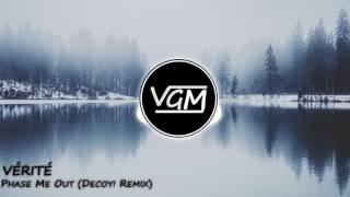 VÉRITÉ - Phase Me Out (DECOY! Remix)
