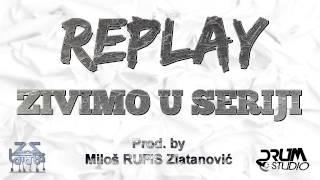 REPLAY - ZIVIMO U SERIJI