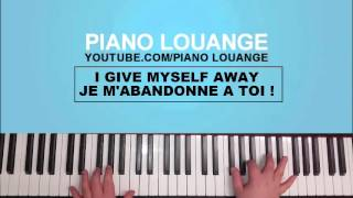 I Give Myself Away - Je me livre Totalement - PIANO LOUANGE