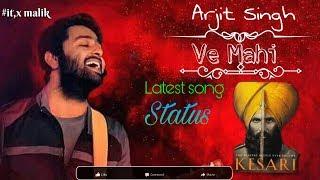 Ve mahi |  Kasari | Arijit Singh Latest Song / Lyrical Full HD Status