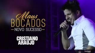 Cristiano Araújo - Maus Bocados (Oficial)