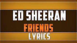 Ed Sheeran- Friends Lyrics