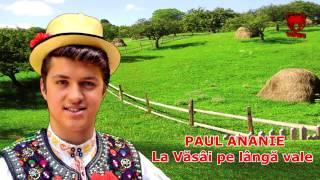 Paul Ananie - La Văsâi pe lângă vale (NOU )