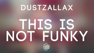 DustZallax - This Is Not Funky
