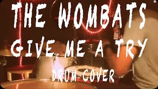 GIVE ME A TRY - DRUM COVER - The Wombats