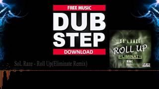 #43 SoL Raze - Roll Up(Eliminate Remix) (Free download ) Dubstep