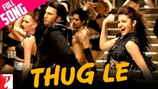 Thug Le - Full Song   Ladies vs Ricky Bahl   Ranveer Singh   Anushka Sharma