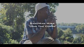 BandMan Mims - Long Time Coming [Music Video]