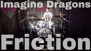 Imagine Dragons - Friction - Drum Cover