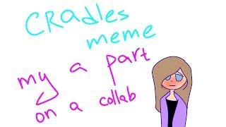 Cradles meme   on a collab