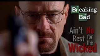Breaking Bad || Ain't No Rest For The Wicked