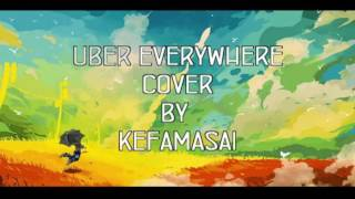 "Kefamasai - Uber Everywhere Cover ""ON THE GROUND KING"""