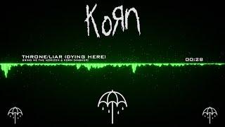 Bring Me The Horizon & KoRn - Throne/Liar (Dying Here) [Mashup]