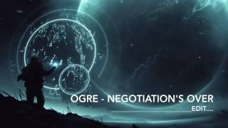 OGRE - Negotiation's Over (EDIT)