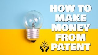 Patents 101 - 3 Ways to Make Money From a Patent