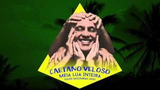 Caetano Veloso - Meia Lua Inteira (Guss Moombah Mix)