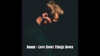 Daunt - Love Slows Things Down